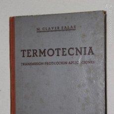 Libros de segunda mano de Ciencias: TERMOTECNIA - TRANSMISION-PRODUCCION-APLICACIONES POR M. CLAVER SALAS EDTIROAL DOSSAT 1946. Lote 57129747