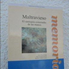 Libros de segunda mano: MALTRAVIESO EL SANTUARIO EXTREMEÑO DE LAS MANOS. MEMORIAS 1. SERGIO RIPOLL LOPEZ. HIPOLITO COLLADO.. Lote 147429745