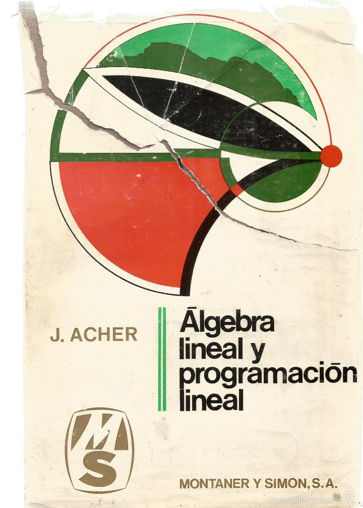 J. ACHER. ALGEBRA LINEAL Y PROGRAMACION LINEAL. MONTANER Y SIMON, S.A. (Libros de Segunda Mano - Ciencias, Manuales y Oficios - Física, Química y Matemáticas)