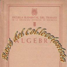 Libros de segunda mano de Ciencias: ALGEBRA, ESCUELA ELEMENTAL DEL TRABAJO DE LA DIPUTACION PROVINCIAL DE BARCELONA, 1950. Lote 57222194