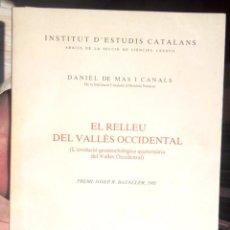 Libri di seconda mano: EL RELLEU DEL VALLÈS OCCIDENTAL. L'EVOLUCIÓ GEOMORFOLÒGICA QUATERNÀRIA. DANIEL DE MAS. IEC 1989. Lote 57314636