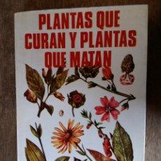 Libros de segunda mano: PLANTAS QUE CURAN Y PLANTAS QUE MATAN, 230 PÁGINAS, CON ILUSTRACIONES, 1980. Lote 57367548