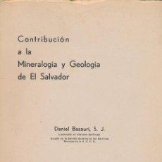 Libros de segunda mano: CONTRIBUCIÓN A LA MINERALOGIA Y GEOLOGIA DE EL SALVADOR -- DANIEL BASAURI. Lote 57607626