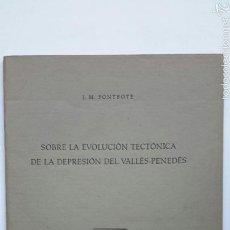 Libros de segunda mano: J. M. FONTBOTÉ. SOBRE LA EVOLUCIÓN TECTÓNICA DE LA DEPRESIÓN DEL VALLÉS-PENEDÉS. SABADELL, 1954. Lote 243847485