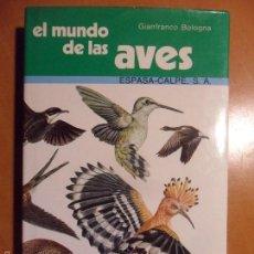 Libros de segunda mano: EL MUNDO DE LAS AVES. GIANFRANCO BOLOGNA. ESPASA-CALPE, 1977. TAPA DURA CON SOBRECUBIERTA. 251 PAGIN. Lote 57659152