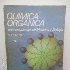 Libros de segunda mano de Ciencias: UIMICA ORGANICA PARA ESTUDIANTES DE MEDICINA Y BIOLOGIA. G.A. TAYLOR . Lote 57811435