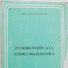 Libros de segunda mano de Ciencias: INTRODUCCIÓN A LA LÓGICA MATEMÁTICA. PASCUAL MARTINEZ FREIRE. Lote 58108052