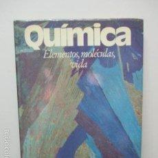 Libros de segunda mano de Ciencias: QUÍMICA, ELEMENTOS MOLÉCULAS VIDA, CÍRCULO DE LECTORES BCN 1985, 150 PÁGS, ILUSTRACIONES A COLOR. Lote 58218058