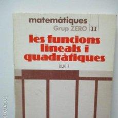 Libros de segunda mano de Ciencias: MATEMATIQUES GRUP ZERO:LES FUNCIONS LINEALS I QUADRATIQUES B.U.P. 1. Lote 58252206