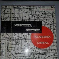 Libros de segunda mano de Ciencias: PROBLEMAS RESUELTOS ALGEBRA LINEAL 1970 ALBERTO LUZÁRRAGA 5ª EDICIÓN . Lote 58429867