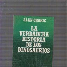 Libros de segunda mano: LA VERDADERA HISTORIA DE LOS DINOSAURIOS / ALAN CHARIG. Lote 58514086