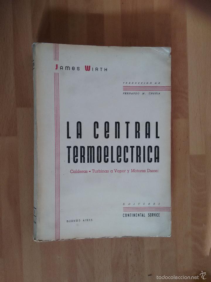 LA CENTRAL TERMOELÉCTRICA. CALDERAS. TURBINAS A VAPOR. MOTORES DIESEL (1945) - JAMES WIRTH (Libros de Segunda Mano - Ciencias, Manuales y Oficios - Física, Química y Matemáticas)