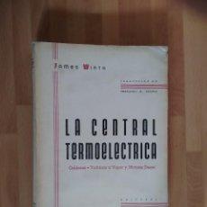 Libros de segunda mano de Ciencias: LA CENTRAL TERMOELÉCTRICA. CALDERAS. TURBINAS A VAPOR. MOTORES DIESEL (1945) - JAMES WIRTH. Lote 58599439