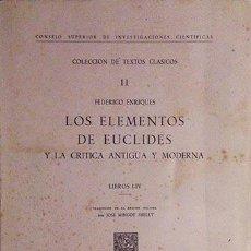 Libri di seconda mano: LOS ELEMENTOS DE EUCLIDES Y LA CRÍTICA ANTIGUA Y MODERNA (LITERATURA EUCLÍDEA. LIBROS I-IV. Lote 58680950