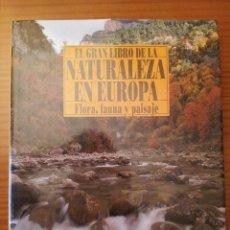 Libros de segunda mano: EL GRAN LIBRO DE LA NATURALEZA EN EUROPA. FLORA, FAUNA Y PAISAJE. Lote 58958720