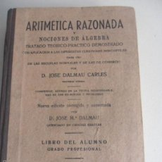 Libros de segunda mano de Ciencias - ARITMETICA RAZONADA Y NOCIONES DE ALGEBRA. TRATADO TEORICO-PRACTICO DEMOSTRADO... POR JOSE DALMAU CA - 113312307