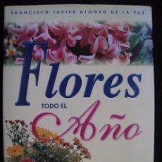 Libros de segunda mano: FLORES TODO EL AÑO - FRANCISCO JAVIER ALONSO DE LA PAZ - EDITORIAL LIBSA.. Lote 244900485