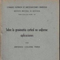 Libros de segunda mano: SOBRE LA GRAVIMETRÍA CORTICAL NO UNIFORME: APLICACIONES (A. COLOMA 1956) SIN USAR. Lote 59705715