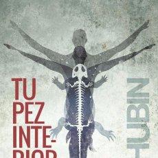 Libros de segunda mano: TU PEZ INTERIOR 3.500 MILLONES DE AÑOS DE HISTORIA DEL CUERPO HUMANO. Lote 59966851