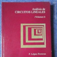 Libros de segunda mano de Ciencias: ANALISIS DE CIRCUITOS LINEALES -VOLUMEN I -FRANCISCO LÓPEZ FERRERAS. Lote 60342495
