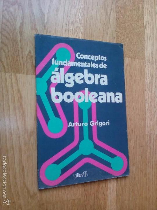 CONCEPTOS FUNDAMENTALES DE ÁLGEBRA BOOLEANA / ARTURO GROGORI (Libros de Segunda Mano - Ciencias, Manuales y Oficios - Física, Química y Matemáticas)