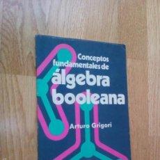 Libros de segunda mano de Ciencias: CONCEPTOS FUNDAMENTALES DE ÁLGEBRA BOOLEANA / ARTURO GROGORI. Lote 59912391