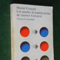 Libri di seconda mano: LOS QUARKS, LA MATERIA PRIMA DE NUESTRO UNIVERSO, DE HARALD FRITZSCH - ALIANZA UNIVERSIDAD 337 1982. Lote 77477854