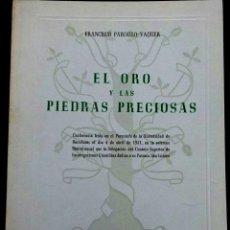 Libros de segunda mano: LIBRO, EL ORO Y LAS PIEDRAS PRECIOSAS,AÑO 1951,CONFERENCIA EN LA UNIVERSIDAD DE BARCELONA,MUY RARO. Lote 60629251
