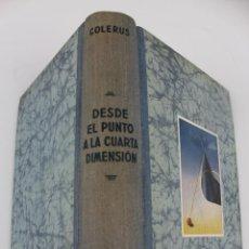 Libros de segunda mano de Ciencias: L-3936. DESDE EL PUNTO A LA CUARTA DIMENSION. EGMONT COLERUS. GEOMETRIA PARA TODOS. AÑO 1948. Lote 60928807