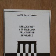 Libros de segunda mano de Ciencias: ESPACIOS (LF) Y EL PROBLEMA DEL COCIENTE SEPARABLE, DE JOSÉ M. GARCÍA LAFUENTE. MATEMÁTICAS. Lote 60966171