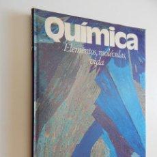 Libros de segunda mano de Ciencias: QUÍMICA. ELEMENTOS, MOLÉCULAS, VIDA. Lote 61258603