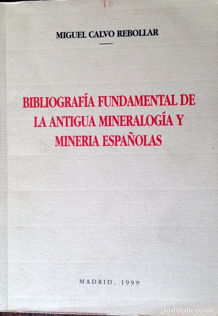 BIBLIOGRAFIA FUNDAMENTAL DE LA ANTIGUA MENERALOGIA Y MINERIAS ESPAÑOLAS. CALVO REBOLLAR MIGUEL (Libros de Segunda Mano - Ciencias, Manuales y Oficios - Paleontología y Geología)