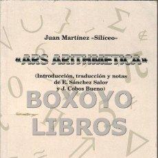 Libros de segunda mano de Ciencias: MARTINEZ, JUAN (SILÍCEO). ARS ARITHMETICA. DIVIDIDA EN TEORÍA Y PRÁCTICA. UTIÑLÍSIMA Y NECESARIA PAR. Lote 61230757