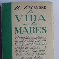 Libros de segunda mano: LA VIDA EN LOS MARES / R. LEGENDRE / 1956. Lote 62601792