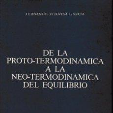 Libros de segunda mano de Ciencias: DE LA PROTO-TERMODINÁMICA A LA NEO-TERMODINÁMICA DEL EQUILIBRIO (F. TEJERINA 1984) SIN USAR. Lote 63155632