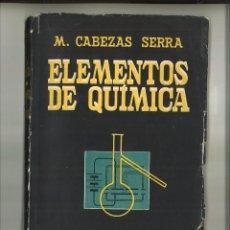 Libros de segunda mano de Ciencias: ELEMENTOS DE QUÍMICA. M. CABEZAS SERRA. Lote 63963679