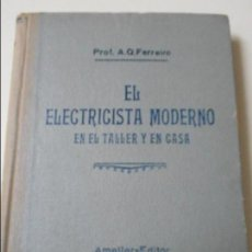 Libros de segunda mano de Ciencias: EL ELECTRICISTA MODERNO EN EL TALLER Y EN CASA. PROFESOR A.Q. FERREIRO. AMELLER EDITOR, BARCELONA. T. Lote 64881475