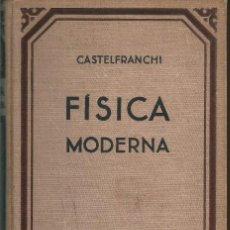 Libros de segunda mano de Ciencias: FÍSICA MODERNA. GUSTAVO CASTELFRANCHI. EDITORIAL GUSTAVO GILI. 2ª EDICION BARCELONA 1945. Lote 65913902
