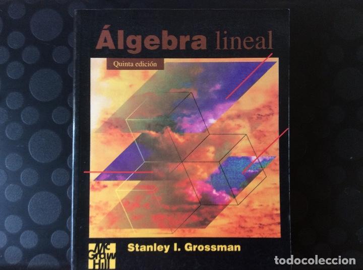 ALGEBRA LINEAL .- STANLEY I. GROSSMAN MC GRAW HILL (Libros de Segunda Mano - Ciencias, Manuales y Oficios - Física, Química y Matemáticas)