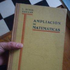 Libros de segunda mano de Ciencias: IL RUBIO SANJUAN L AMPLIACION DE MATEMATICAS PARA QUIMICOS MECANICOS Y ELECTRICISTAS 1943. Lote 67386857