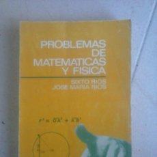 Libros de segunda mano de Ciencias: PROBLEMAS DE MATEMÁTICAS Y FÍSICA. SIXTO RÍOS Y JOSÉ MARÍA RÍOS. Lote 68542131