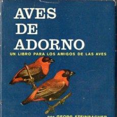 Libros de segunda mano: STEINBACHER : AVES DE ADORNO (OMEGA, 1969) UN LIBRO PARA LOS AMIGOS DE LAS AVES. Lote 68625197