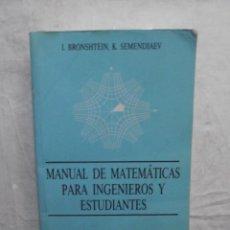 Libros de segunda mano de Ciencias: MANUAL DE MATEMATICAS PARA INGENIEROS Y ESTUDIANTES POR I. BRONSHTEIN, K. SEMENDIAEV. Lote 68853945