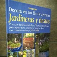 Libros de segunda mano: JARDINERAS Y TIESTO. DECORA EN UN FIN DE SEMANA. JULIE LONDON. EVEREST 2000.. Lote 69842225