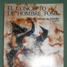Libros de segunda mano: PIERRE TEILHARD DE CHARDIN Y OTROS: EL CONCEPTO DE HOMBRE FOSIL. Lote 69951757