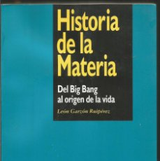 Libri di seconda mano: LEON GARZON RUIPEREZ. HISTORIA DE LA MATERIA. DEL BIG BANG AL ORIGEN DE LA VIDA. Lote 70015217