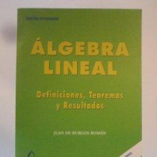 Libros de segunda mano de Ciencias: ALGEBRA LINEAL. DEFINICIONES, TEOREMAS Y RESULTADOS. BURGOS ROMÁN, JUAN DE. Lote 70179545