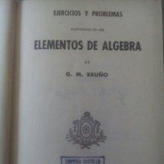 Libros de segunda mano de Ciencias: EJERCICIOS Y PROBLEMAS CONTENIDOS EN LOS ELEMENTOS DE ÁLGEBRA DE G M BRUÑO. Lote 71806806
