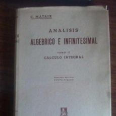 Libros de segunda mano de Ciencias: ANÁLISIS ALGEBRICO E INFINITESIMAL TOMO II CALCULO INTEGRAL. Lote 72817727