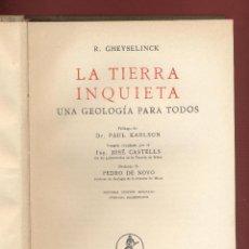 Libros de segunda mano: LA TIERRA INQUIETA UNA GEOLOGÍA PARA TODOS - R. CHEYSELINCK. EDIT. LABOR 447 PAGS 1943 LE1577. Lote 73108599